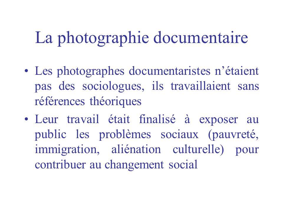 La photographie documentaire Les photographes documentaristes nétaient pas des sociologues, ils travaillaient sans références théoriques Leur travail