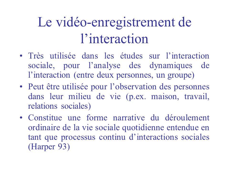 Le vidéo-enregistrement de linteraction Très utilisée dans les études sur linteraction sociale, pour lanalyse des dynamiques de linteraction (entre de