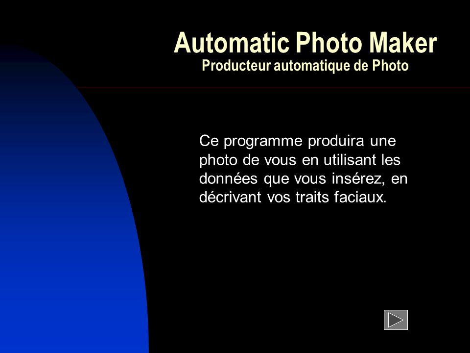 Automatic Photo Maker Producteur automatique de Photo Ce programme produira une photo de vous en utilisant les données que vous insérez, en décrivant