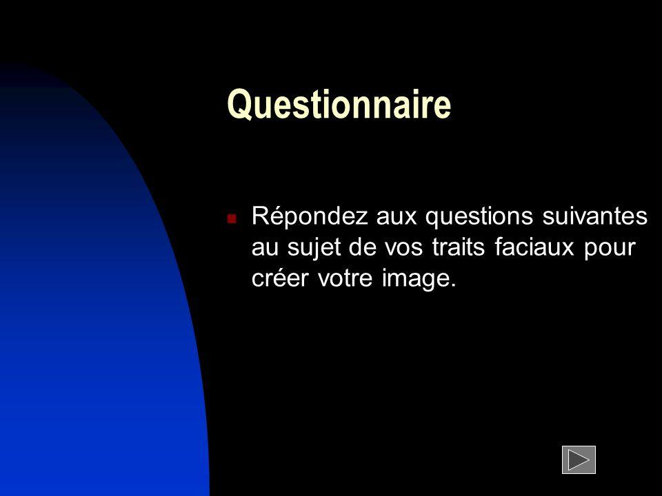 Questionnaire Répondez aux questions suivantes au sujet de vos traits faciaux pour créer votre image.