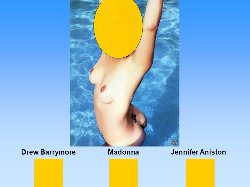 Drew BarrymoreMadonnaJennifer Aniston