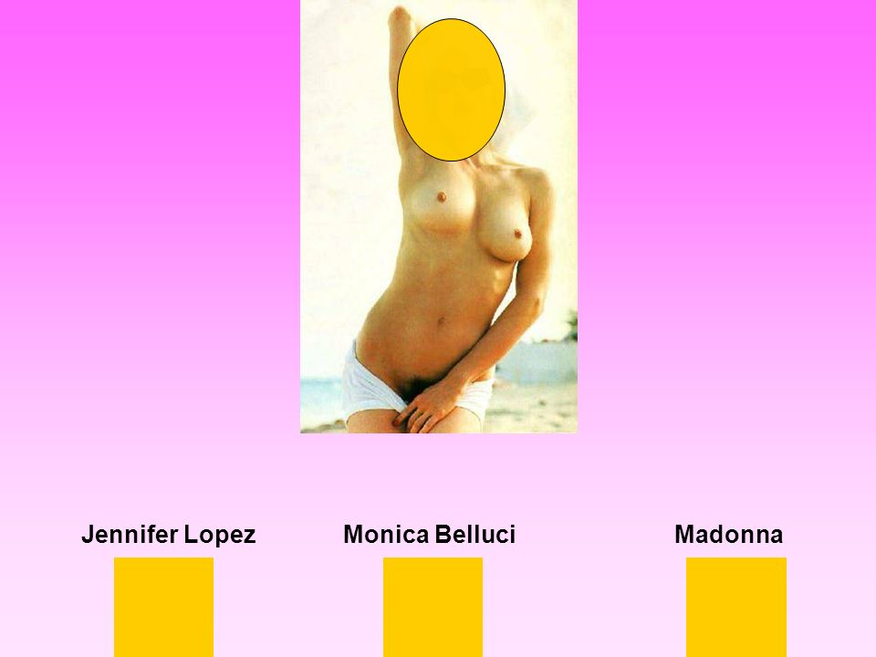 MadonnaJennifer LopezMonica Belluci