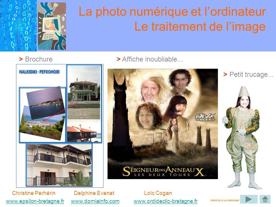Christine Perhérin Delphine EvenatLoïc Cogan www.epsilon-bretagne.frwww.domiainfo.com www.ordideclic-bretagne.fr www.epsilon-bretagne.frwww.domiainfo.comwww.ordideclic-bretagne.fr La photo numérique et lordinateur Le traitement de limage > Brochure> Affiche inoubliable...