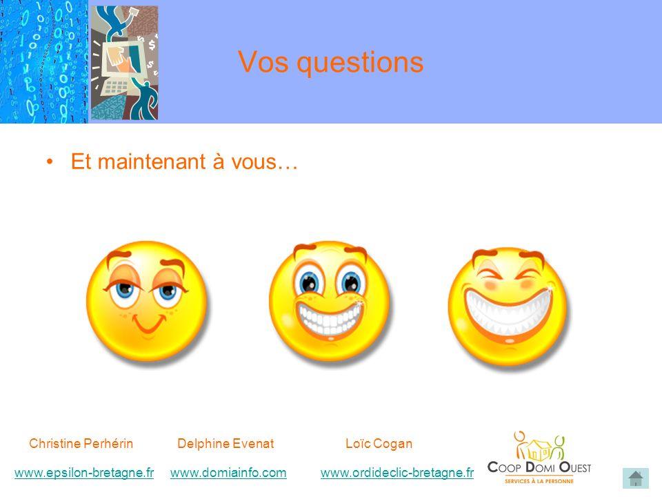 Vos questions Et maintenant à vous… Christine Perhérin Delphine EvenatLoïc Cogan www.epsilon-bretagne.frwww.domiainfo.comwww.epsilon-bretagne.frwww.domiainfo.com www.ordideclic-bretagne.frwww.ordideclic-bretagne.fr