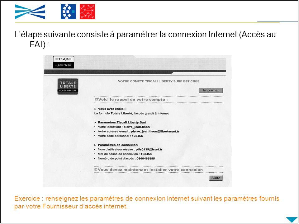 Exercice : renseignez les paramètres de connexion internet suivant les paramètres fournis par votre Fournisseur daccès internet. Létape suivante consi