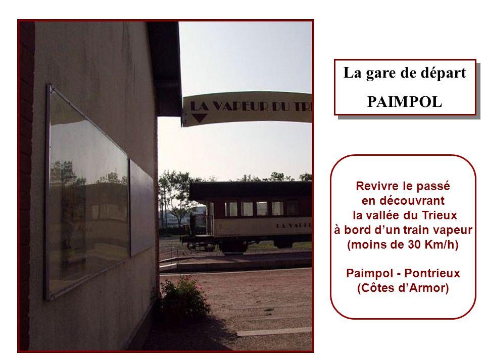 La gare de départ PAIMPOL La gare de départ PAIMPOL Revivre le passé en découvrant la vallée du Trieux à bord dun train vapeur (moins de 30 Km/h) Paimpol - Pontrieux (Côtes dArmor)