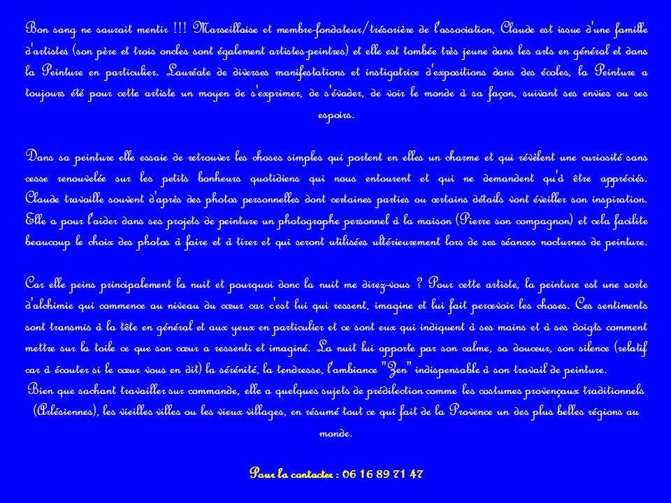 Bon sang ne saurait mentir !!! Marseillaise et membre-fondateur/trésorière de l'association, Claude est issue d'une famille d'artistes (son père et tr