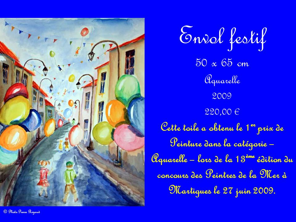 Envol festif 50 x 65 cm Aquarelle 2009 220,00 Cette toile a obtenu le 1 er prix de Peinture dans la catégorie – Aquarelle – lors de la 13 ème édition