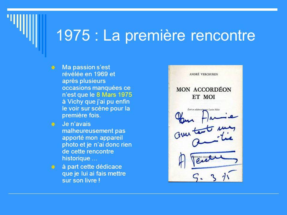 1975 : La première rencontre Ma passion sest révélée en 1969 et après plusieurs occasions manquées ce nest que le 8 Mars 1975 à Vichy que jai pu enfin le voir sur scène pour la première fois.