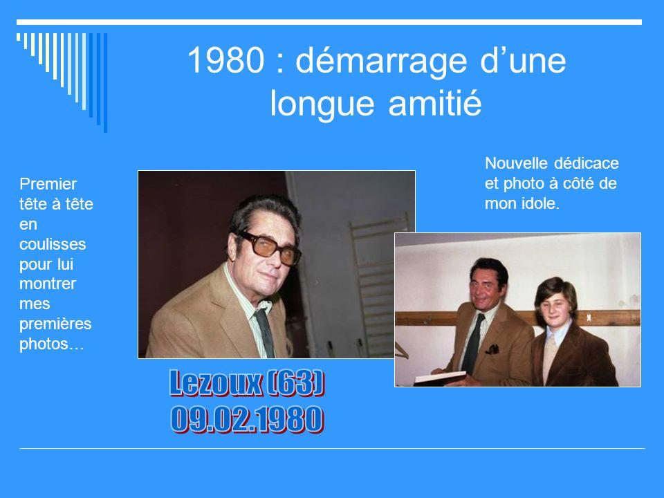 1980 : démarrage dune longue amitié Premier tête à tête en coulisses pour lui montrer mes premières photos… Nouvelle dédicace et photo à côté de mon idole.