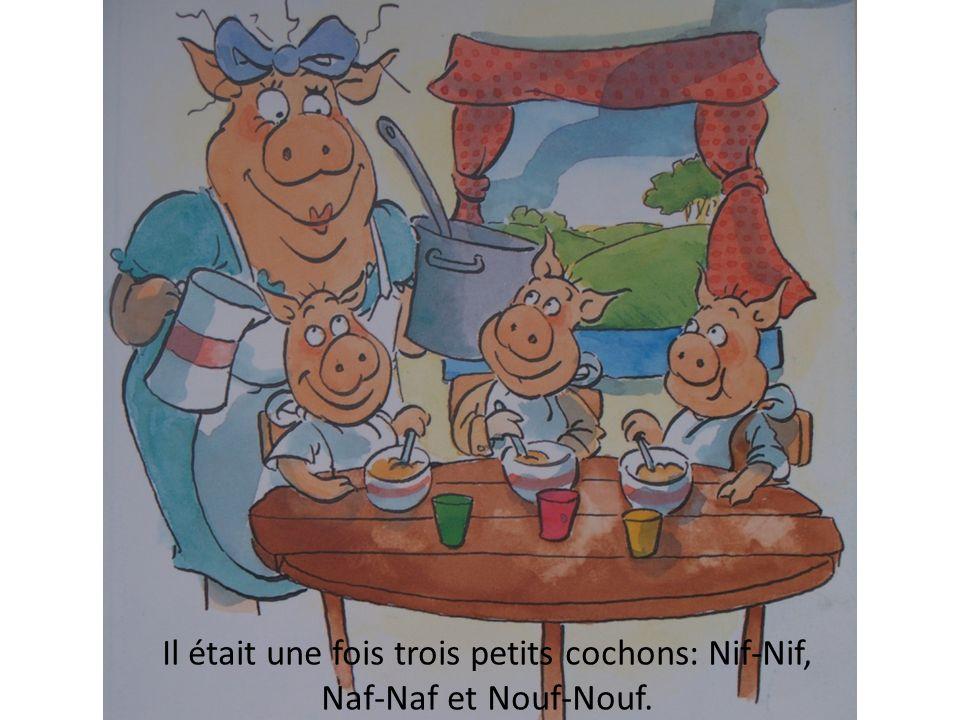 Il était une fois trois petits cochons: Nif-Nif, Naf-Naf et Nouf-Nouf.