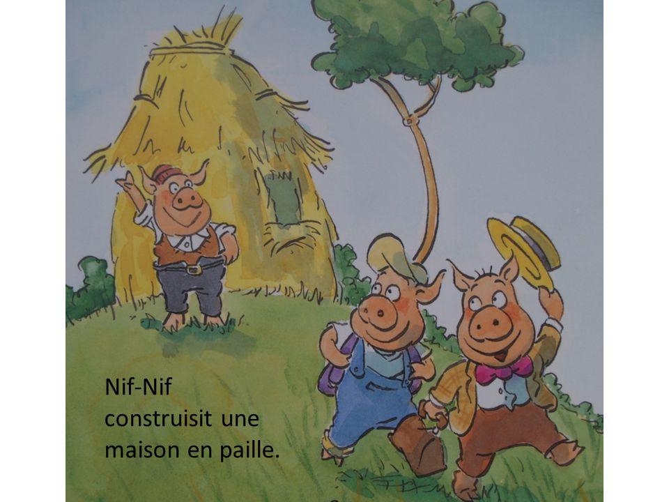 Nif-Nif construisit une maison en paille.