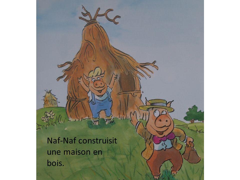 Naf-Naf construisit une maison en bois.