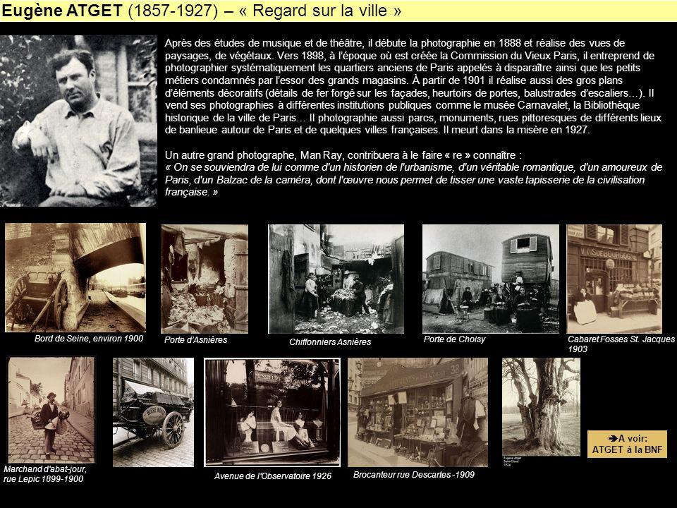 Eugène ATGET (1857-1927) – « Regard sur la ville » A voir: ATGET à la BNF Après des études de musique et de théâtre, il débute la photographie en 1888
