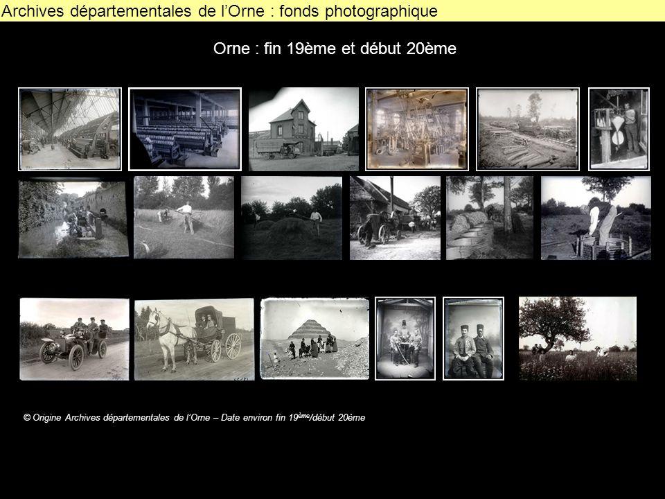 Archives départementales de lOrne : fonds photographique © Origine Archives départementales de lOrne – Date environ fin 19 ème /début 20ème Orne : fin