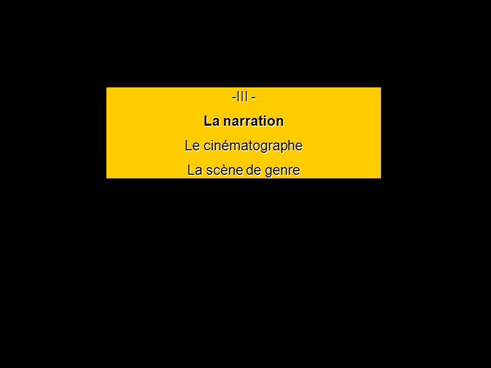 -III - La narration Le cinématographe La scène de genre