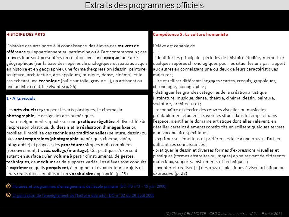 (C) Thierry DELAMOTTE - CPD Culture humaniste - IA61 – Février 2011 HISTOIRE DES ARTS Lhistoire des arts porte à la connaissance des élèves des œuvres