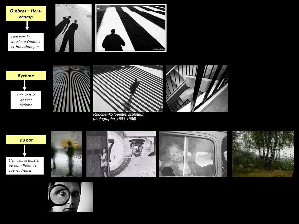 Ombres – Hors- champ Lien vers le dossier « Ombres et Hors-champ » Rythme Rodchenko (peintre, sculpteur, photographe, 1891-1956) Lien vers le dossier
