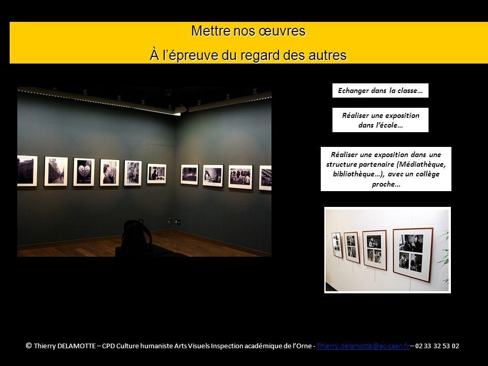 (C) Thierry DELAMOTTE - CPD Culture humzndi Mettre nos œuvres À lépreuve du regard des autres Réaliser une exposition dans lécole… Echanger dans la cl