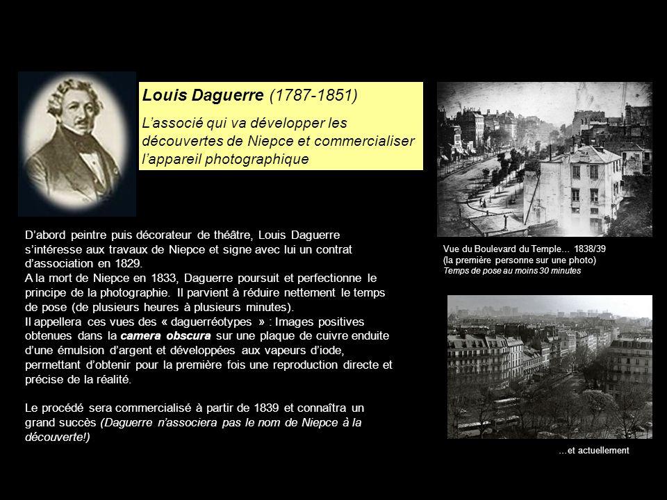 Louis Daguerre (1787-1851) Lassocié qui va développer les découvertes de Niepce et commercialiser lappareil photographique Dabord peintre puis décorateur de théâtre, Louis Daguerre sintéresse aux travaux de Niepce et signe avec lui un contrat dassociation en 1829.