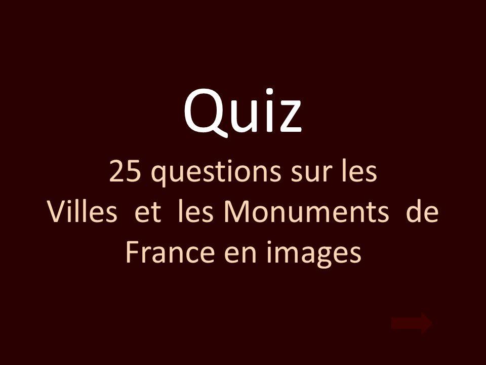 Quiz 25 questions sur les Villes et les Monuments de France en images