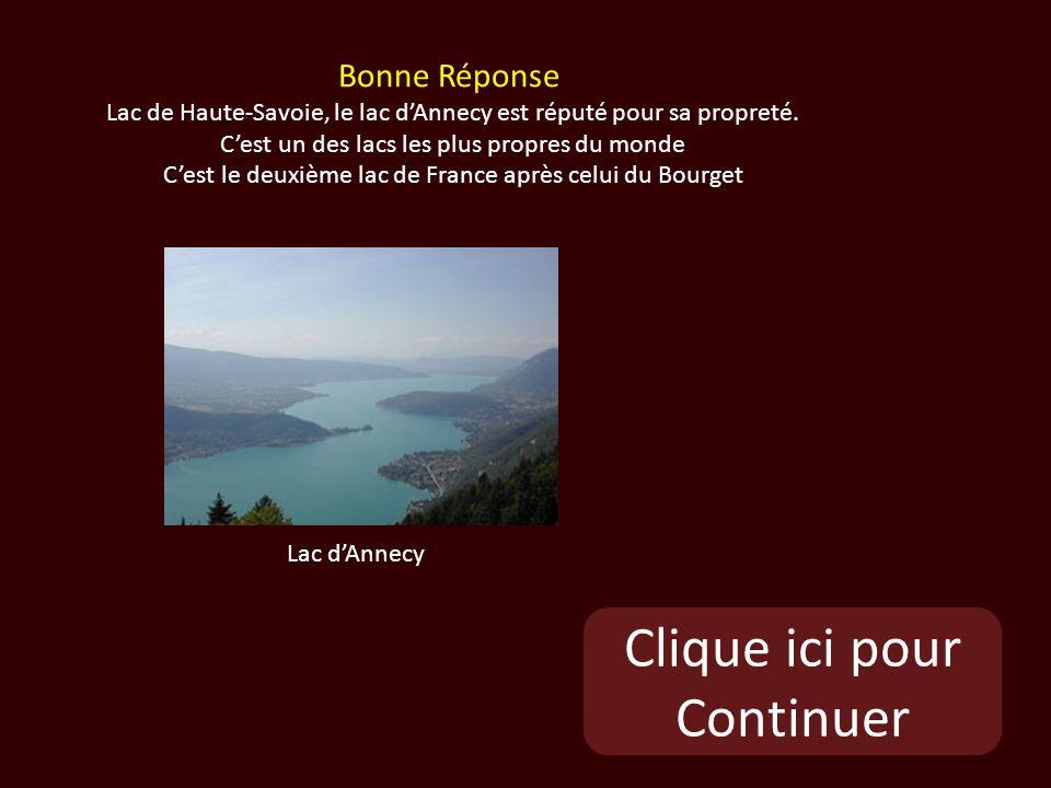 Clique ici pour Continuer Lac dAnnecy Bonne Réponse Lac de Haute-Savoie, le lac dAnnecy est réputé pour sa propreté.