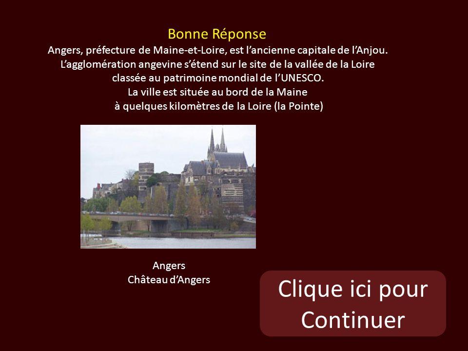 Clique ici pour Continuer Angers Château dAngers Bonne Réponse Angers, préfecture de Maine-et-Loire, est lancienne capitale de lAnjou.