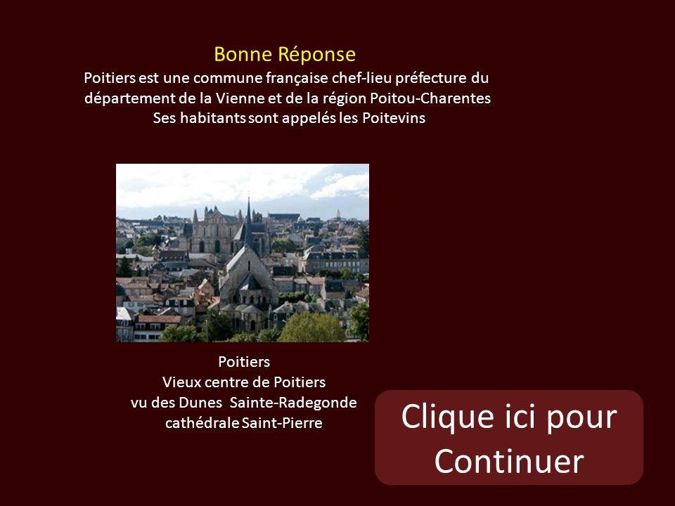 Clique ici pour Continuer Poitiers Vieux centre de Poitiers vu des Dunes Sainte-Radegonde cathédrale Saint-Pierre Bonne Réponse Poitiers est une commune française chef-lieu préfecture du département de la Vienne et de la région Poitou-Charentes Ses habitants sont appelés les Poitevins