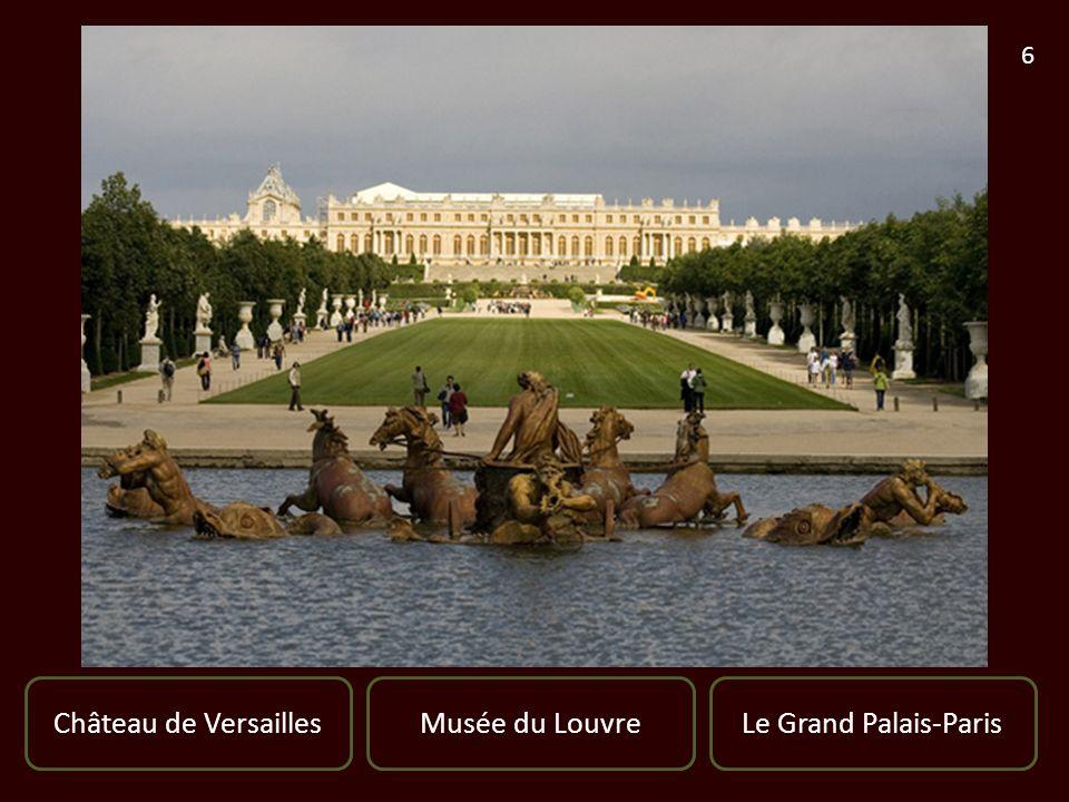 Château de VersaillesLe Grand Palais-ParisMusée du Louvre 6