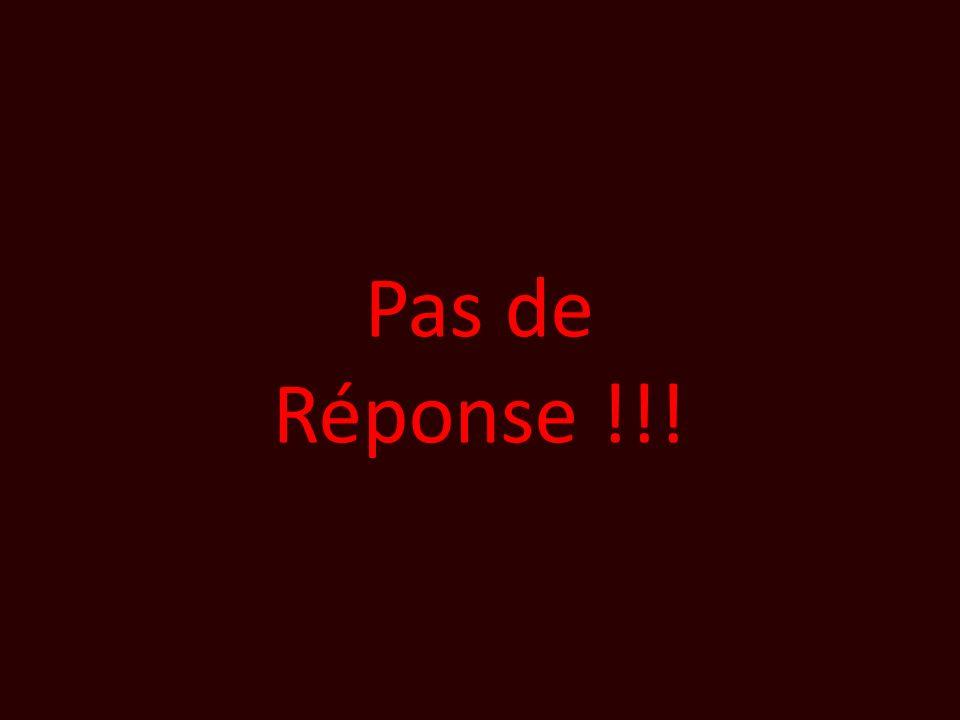 Pas de Réponse !!!