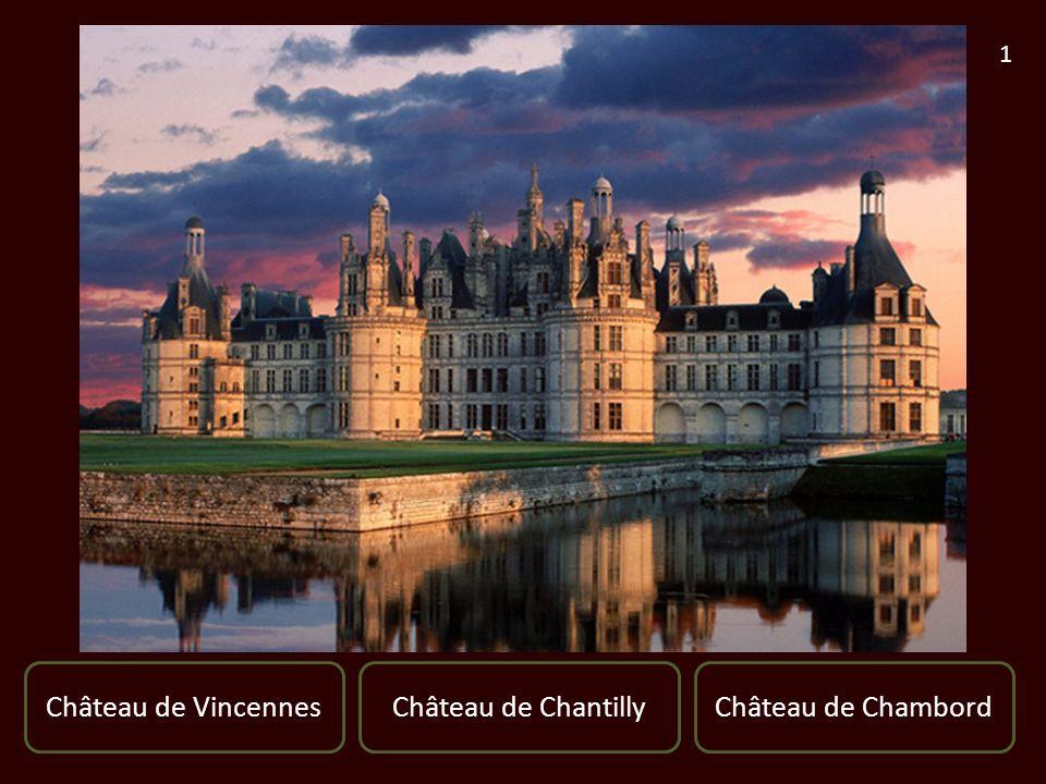 Château de VincennesChâteau de ChambordChâteau de Chantilly 1