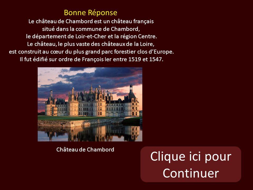 Clique ici pour Continuer Bonne Réponse Le château de Chambord est un château français situé dans la commune de Chambord, le département de Loir-et-Cher et la région Centre.