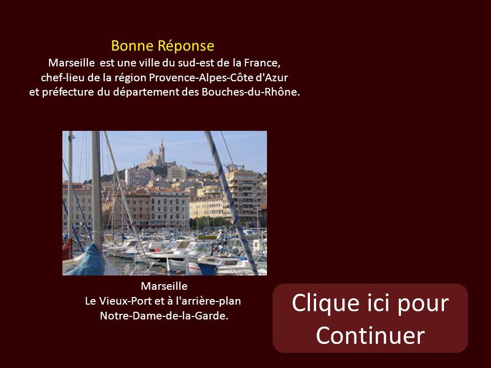 Clique ici pour Continuer Bonne Réponse Marseille est une ville du sud-est de la France, chef-lieu de la région Provence-Alpes-Côte d Azur et préfecture du département des Bouches-du-Rhône.