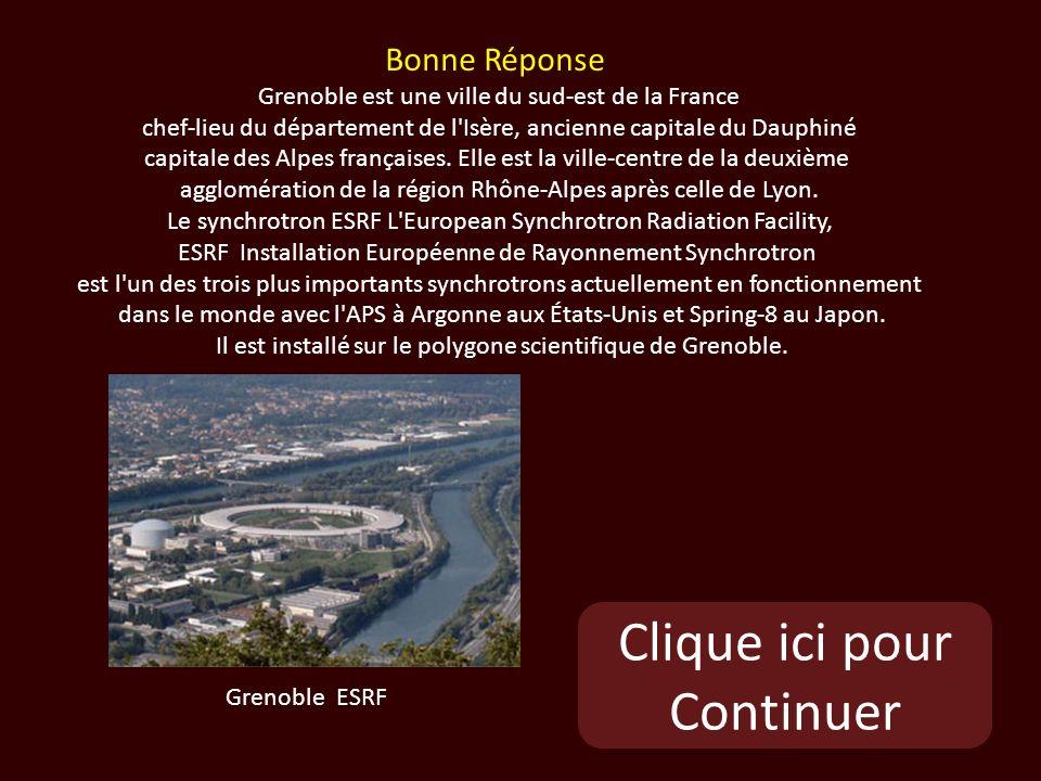 Clique ici pour Continuer Grenoble ESRF Bonne Réponse Grenoble est une ville du sud-est de la France chef-lieu du département de l Isère, ancienne capitale du Dauphiné capitale des Alpes françaises.