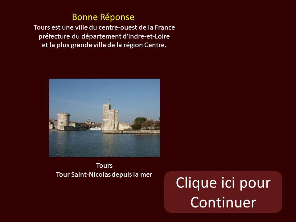 Clique ici pour Continuer Tours Tour Saint-Nicolas depuis la mer Bonne Réponse Tours est une ville du centre-ouest de la France préfecture du département d Indre-et-Loire et la plus grande ville de la région Centre.
