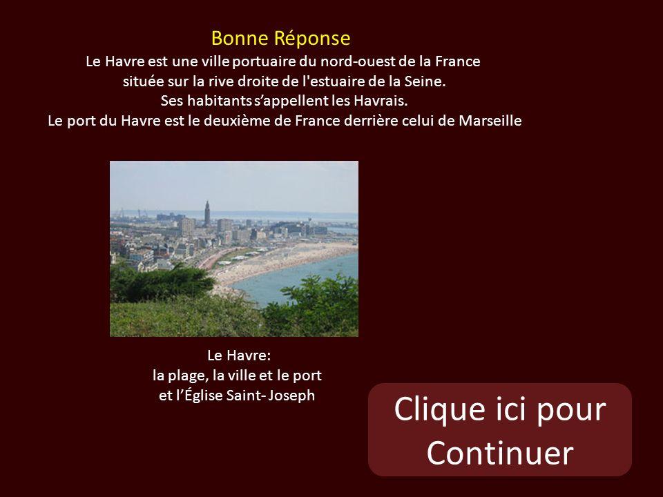 Clique ici pour Continuer Le Havre: la plage, la ville et le port et lÉglise Saint- Joseph Bonne Réponse Le Havre est une ville portuaire du nord-ouest de la France située sur la rive droite de l estuaire de la Seine.