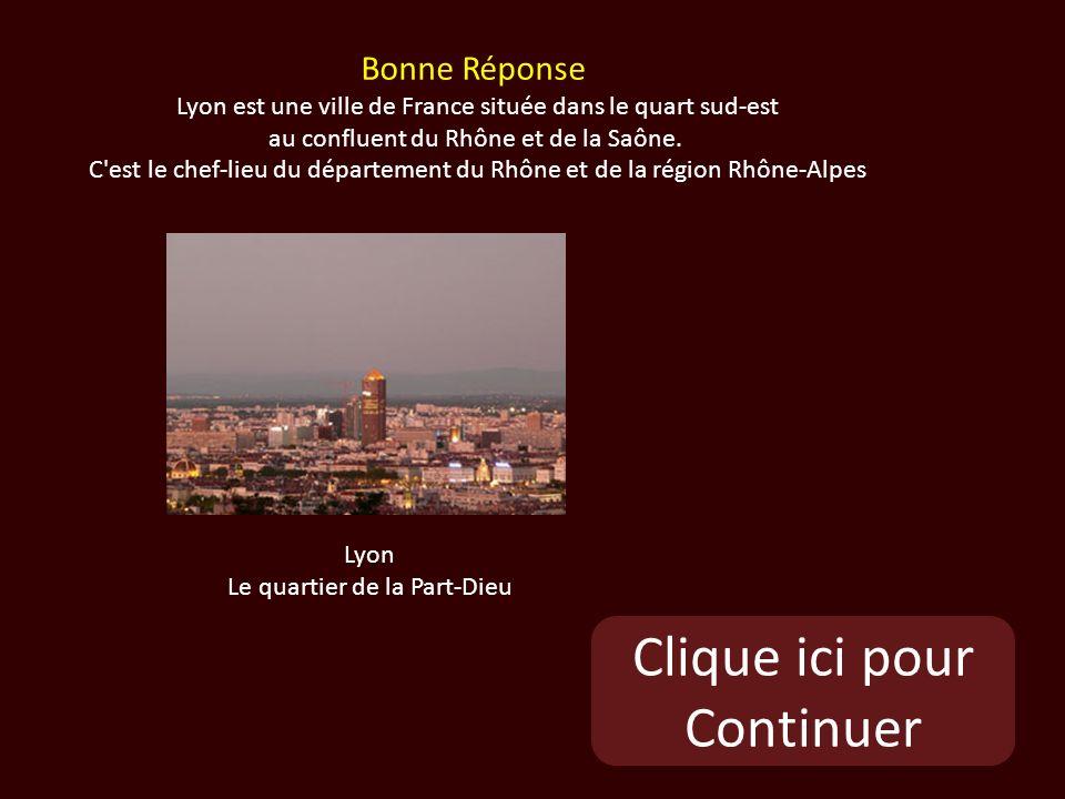 Clique ici pour Continuer Lyon Le quartier de la Part-Dieu Bonne Réponse Lyon est une ville de France située dans le quart sud-est au confluent du Rhône et de la Saône.