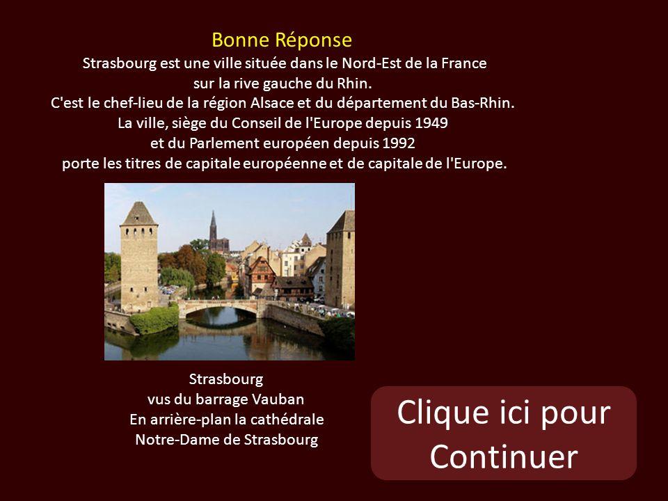 Clique ici pour Continuer Strasbourg vus du barrage Vauban En arrière-plan la cathédrale Notre-Dame de Strasbourg Bonne Réponse Strasbourg est une ville située dans le Nord-Est de la France sur la rive gauche du Rhin.