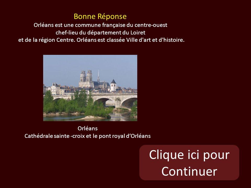 Clique ici pour Continuer Orléans Cathédrale sainte -croix et le pont royal dOrléans Bonne Réponse Orléans est une commune française du centre-ouest chef-lieu du département du Loiret et de la région Centre.