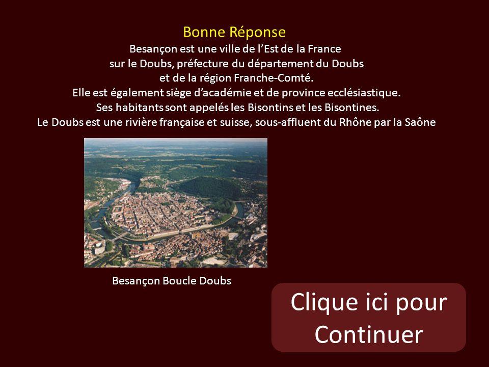 Clique ici pour Continuer Besançon Boucle Doubs Bonne Réponse Besançon est une ville de lEst de la France sur le Doubs, préfecture du département du Doubs et de la région Franche-Comté.