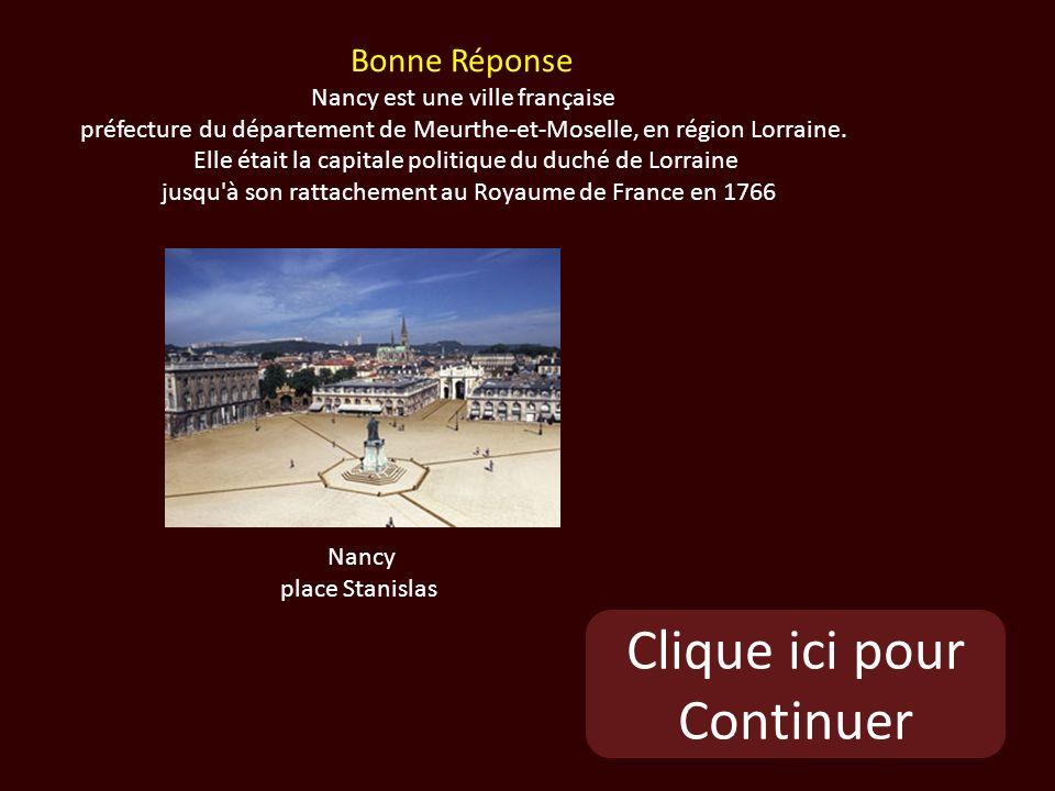 Clique ici pour Continuer Nancy place Stanislas Bonne Réponse Nancy est une ville française préfecture du département de Meurthe-et-Moselle, en région Lorraine.