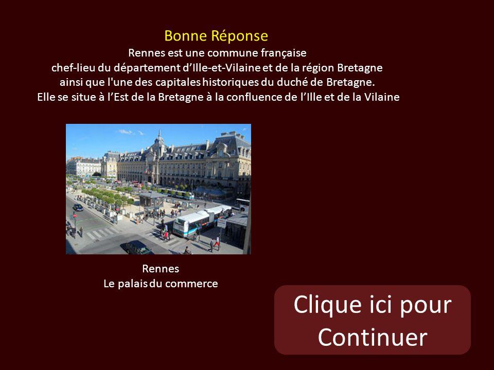 Clique ici pour Continuer Rennes Le palais du commerce Bonne Réponse Rennes est une commune française chef-lieu du département dIlle-et-Vilaine et de la région Bretagne ainsi que l une des capitales historiques du duché de Bretagne.