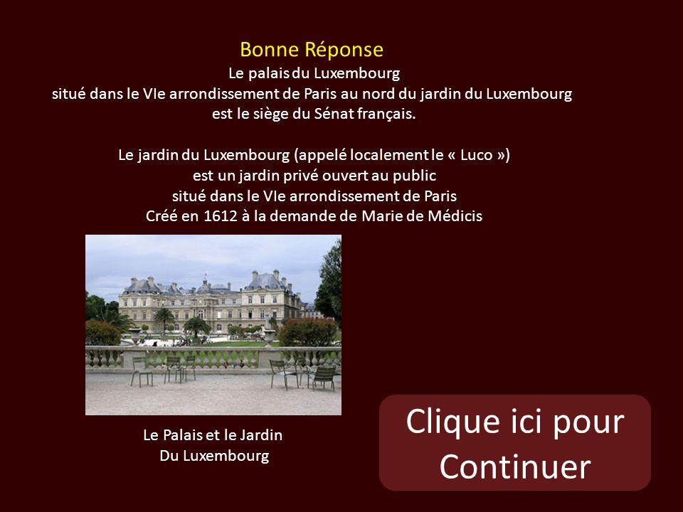Clique ici pour Continuer Le Palais et le Jardin Du Luxembourg Bonne Réponse Le palais du Luxembourg situé dans le VIe arrondissement de Paris au nord du jardin du Luxembourg est le siège du Sénat français.