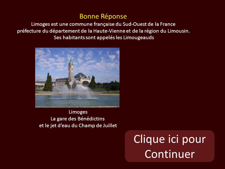 Clique ici pour Continuer Limoges La gare des Bénédictins et le jet deau du Champ de Juillet Bonne Réponse Limoges est une commune française du Sud-Ouest de la France préfecture du département de la Haute-Vienne et de la région du Limousin.