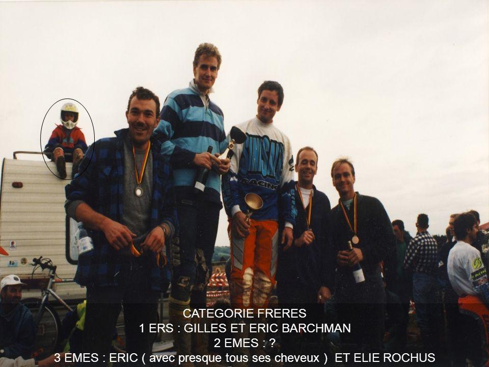 CATEGORIE FRERES 1 ERS : GILLES ET ERIC BARCHMAN 2 EMES : ? 3 EMES : ERIC ( avec presque tous ses cheveux ) ET ELIE ROCHUS