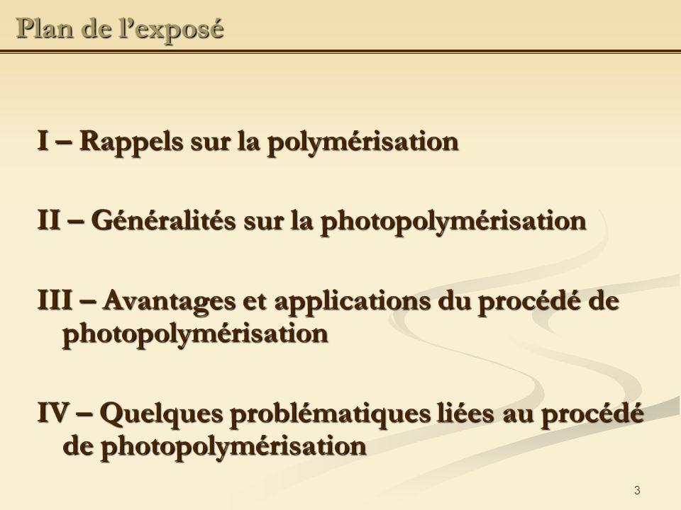14 Critères defficacité dun photoamorceur : Critères defficacité dun photoamorceur : forte réactivité des centres actifs vis-à-vis des groupements fonctionnels forte réactivité des centres actifs vis-à-vis des groupements fonctionnels II.2.