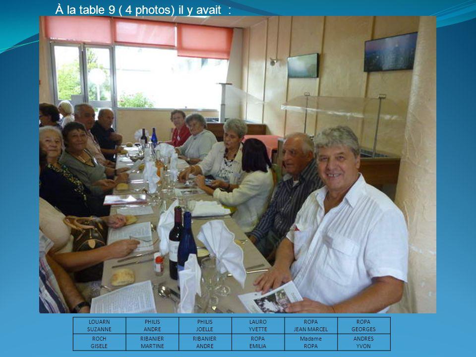 À la table 9 ( 4 photos) il y avait : LOUARN SUZANNE PHILIS ANDRE PHILIS JOELLE LAURO YVETTE ROPA JEAN MARCEL ROPA GEORGES ROCH GISELE RIBANIER MARTIN