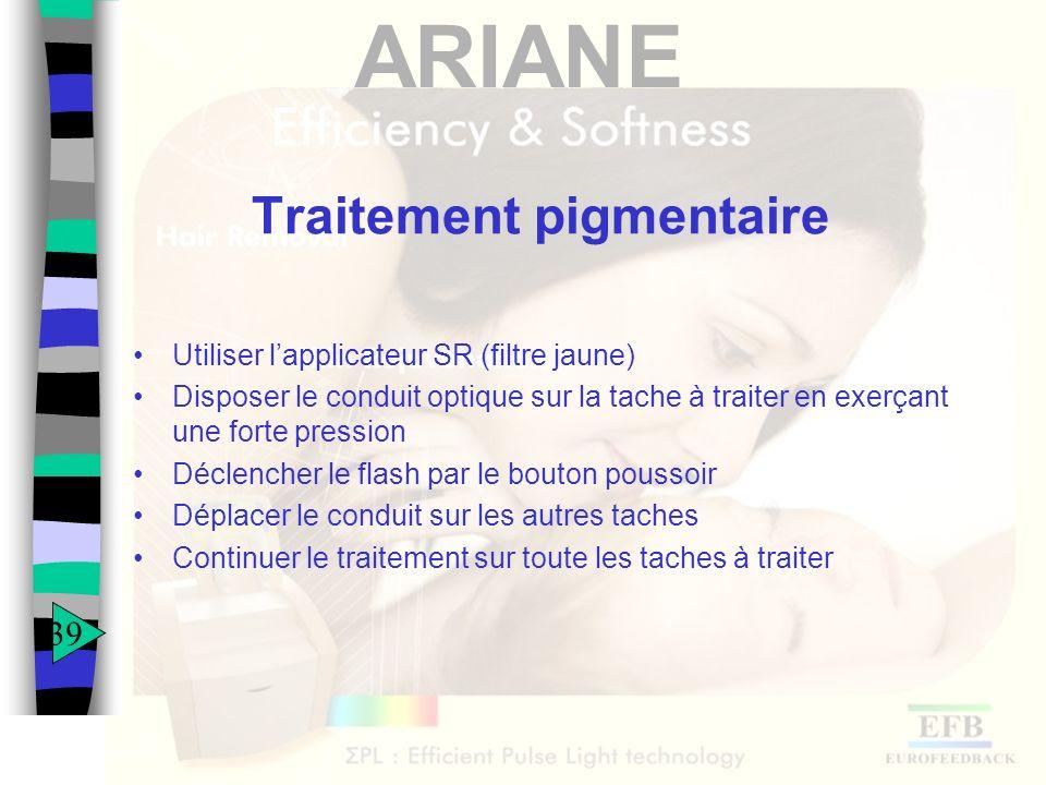 ARIANE Traitement pigmentaire Utiliser lapplicateur SR (filtre jaune) Disposer le conduit optique sur la tache à traiter en exerçant une forte pressio