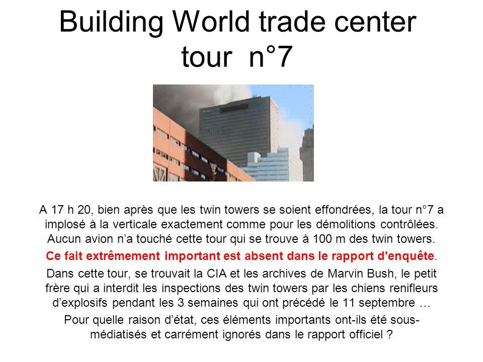 Building World trade center tour n°7 A 17 h 20, bien après que les twin towers se soient effondrées, la tour n°7 a implosé à la verticale exactement comme pour les démolitions contrôlées.