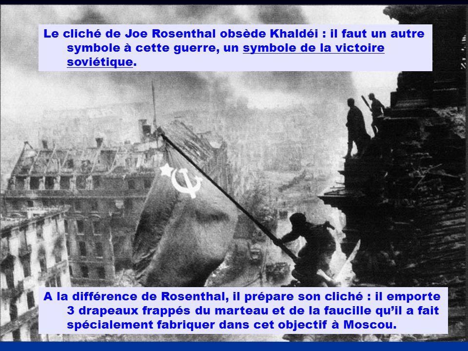 Le cliché de Joe Rosenthal obsède Khaldéi : il faut un autre symbole à cette guerre, un symbole de la victoire soviétique. A la différence de Rosentha